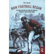 How Football Began - A Global History of How the World's Football Codes Were Born (Collins Tony (De Montfort University UK))(Paperback / softback) (9781138038752)