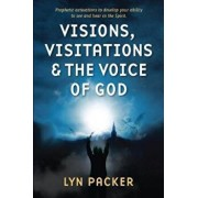 Visions, Visitations and the Voice of God: Prophetic Activations to Develop Your Abiity to See and Hear in the Spirit, Paperback/Lyn Packer