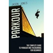 Parkour: The Complete Guide to Parkour and Freerunning for Beginners, Paperback/Jason Jones