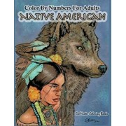 Color by Numbers Adult Coloring Book Native American: Native American Indian Color by Numbers Coloring Book for Adults for Stress Relief and Relaxatio, Paperback/Zenmaster Coloring Books