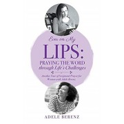Ever on My Lips: Praying the Word through Life's Challenges: Another Year of Scriptural Prayer for Women with Adele Berenz, Paperback/Adele Berenz