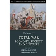 The Cambridge History of the Second World War, Volume 3: Total War: Economy, Society and Culture, Paperback/Michael Geyer