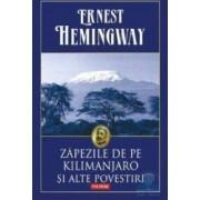 Zapezile de pe Kilimanjaro si alte povestiri - Ernest Hemingway