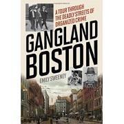 Gangland Boston: A Tour Through the Deadly Streets of Organized Crime, Paperback
