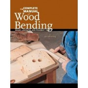The Complete Manual of Wood Bending: Milled, Laminated, and Steambent Work, Paperback/Lon Schleining