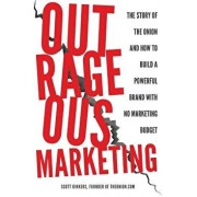 Outrageous Marketing: The Story of The Onion and How to Build a Powerful Brand with No Marketing Budget, Paperback/Scott Dikkers