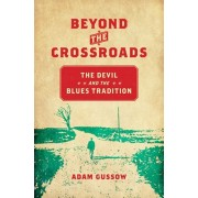 Beyond the Crossroads. The Devil and the Blues Tradition, Hardback/Adam Gussow
