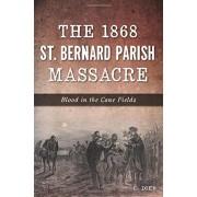 The 1868 St. Bernard Parish Massacre: Blood in the Cane Fields, Paperback