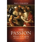The Passion: Reflections on the Suffering and Death of Jesus Christ, Hardcover
