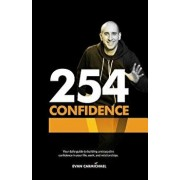 254 Confidence: Your Daily Guide to Building Unstoppable Confidence in Your Life, Work, and Relationships., Paperback/Evan Carmichael