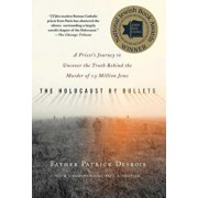 The Holocaust by Bullets: A Priest's Journey to Uncover the Truth Behind the Murder of 1.5 Million Jews, Paperback/Patrick Desbois