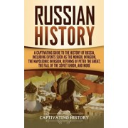Russian History: A Captivating Guide to the History of Russia, Including Events Such as the Mongol Invasion, the Napoleonic Invasion, R, Hardcover/Captivating History