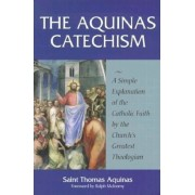 The Aquinas Catechism: A Simple Explanation of the Catholic Faith by the Church's Greatest Theologian, Paperback