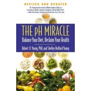 The pH Miracle: Balance Your Diet, Reclaim Your Health, Paperback