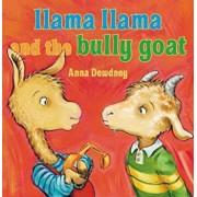 Llama Llama and the Bully Goat, Hardcover/Anna Dewdney
