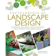 Encyclopedia of Landscape Design: Planning, Building, and Planting Your Perfect Outdoor Space, Hardcover