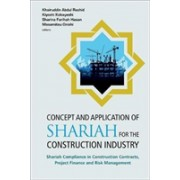 Concept And Application Of Shariah For The Construction Industry: Shariah Compliance In Construction Contracts, Project Finance And Risk Management (9789813238909)