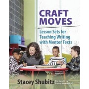 Craft Moves: Lesson Sets for Teaching Writing with Mentor Texts, Paperback