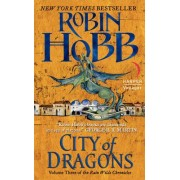 City of Dragons Volume Three of the Rain Wilds Chronicles