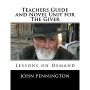 Teachers Guide and Novel Unit for The Giver: Lessons on Demand, Paperback/John Pennington