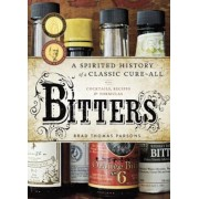 Bitters: A Spirited History of a Classic Cure-All, with Cocktails, Recipes, and Formulas, Hardcover
