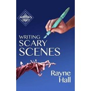 Writing Scary Scenes: Professional Techniques for Thrillers, Horror and Other Exciting Fiction, Paperback/Rayne Hall