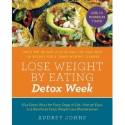 Lose Weight by Eating: Detox Week: Twice the Weight Loss in Half the Time with 130 Recipes for a Crave-Worthy Cleanse, Paperback
