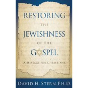Restoring the Jewishness of the Gospel: A Message for Christians, Paperback