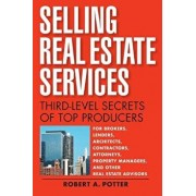 Selling Real Estate Services: Third-Level Secrets of Top Producers, Paperback/Robert A. Potter