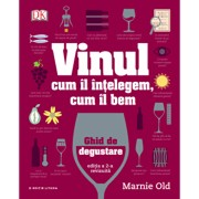 Vinul. Cum il intelegem, cum il bem. Ghid de degustare. reeditare/Marnie Old