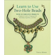 Learn to Use Two-Hole Beads with 25 Fabulous Projects: A Beginner's Guide to Designing with Twin Beads, Superduos, and More, Paperback/Teresa Morse