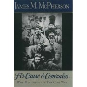 For Cause and Comrades: Why Men Fought in the Civil War, Paperback