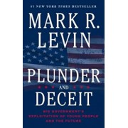Plunder and Deceit: Big Government's Exploitation of Young People and the Future, Paperback/Mark R. Levin