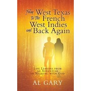 From West Texas to the French West Indies and Back Again: Life Lessons from an Adventure of Walking with God, Hardcover/Al Gary