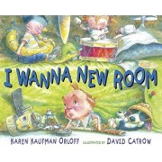 I Wanna New Room, Hardcover/Karen Kaufman Orloff