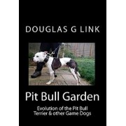 Pit Bull Garden: Evolution of the Pit Bull Terrier & Other Game Dogs, Paperback/Douglas G. Link