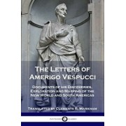 The Letters of Amerigo Vespucci: Documents of his Discoveries, Exploration and Mapping of the New World and South Americas, Paperback/Amerigo Vespucci