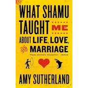What Shamu Taught Me about Life, Love, and Marriage: Lessons for People from Animals and Their Trainers, Paperback/Amy Sutherland