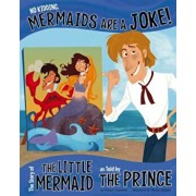 No Kidding, Mermaids Are a Joke!: The Story of the Little Mermaid as Told by the Prince, Paperback/Nancy Loewen
