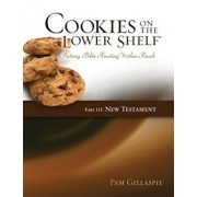 Cookies on the Lower Shelf: Putting Bible Reading Within Reach Part 3 (New Testament), Paperback/Pam Gillaspie