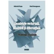 Geometrie vectoriala, analitica si diferentiala.Probleme rezolvate.
