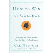 How to Win at College: Simple Rules for Success from Star Students, Paperback