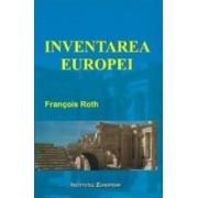 Inventarea Europei - Francois Roth