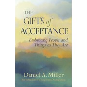 The Gifts of Acceptance: Embracing People and Things as They Are, Paperback/Daniel A. Miller