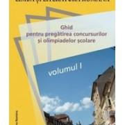 Limba şi literatura română. Ghid pentru pregatirea concursurilor si olimpiadelor scolare.vol I