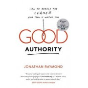 Good Authority: How to Become the Leader Your Team Is Waiting for, Paperback/Jonathan Raymond