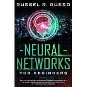 Neural Networks for Beginners: An Easy Textbook for Machine Learning Fundamentals to Guide You Implementing Neural Networks with Python and Deep Lear, Paperback/Russel R. Russo