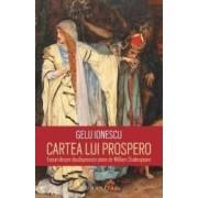 Cartea lui Prospero. Eseuri despre douasprezece piese de William Shakespeare - Gelu Ionescu - PRECOMANDA