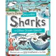 How to Draw Incredible Sharks and Other Ocean Giants: Packed with Over 80 Creatures of the Sea, Paperback