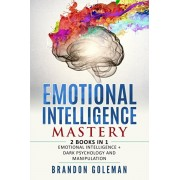 Emotional Intelligence Mastery: -2 BOOKS in 1- Emotional Intelligence + Dark Psychology and Manipulation, Paperback/Brandon Goleman